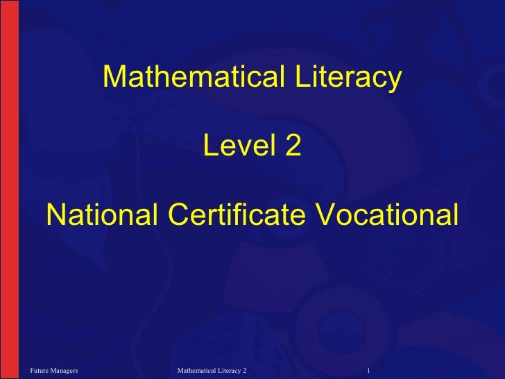 Mathematical Literacy                                 Level 2      National Certificate Vocational    Future Managers     ...
