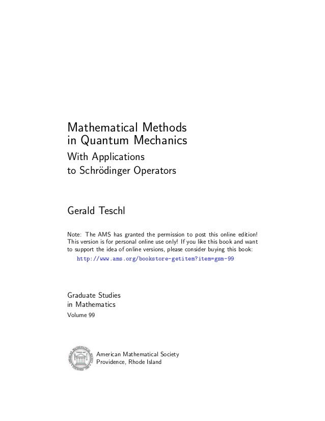 Mathematical Methodsin Quantum MechanicsWith Applicationsto Schr¨dinger Operators       oGerald TeschlNote: The AMS has gr...