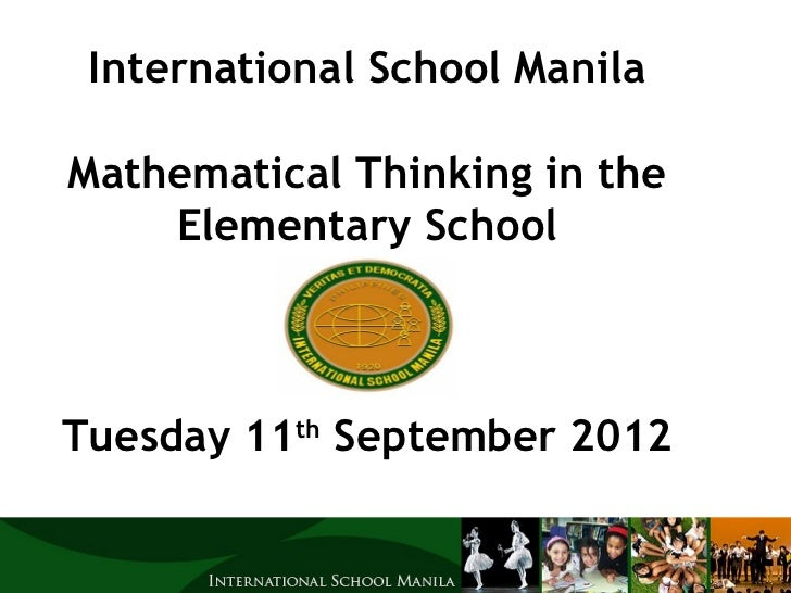 International School ManilaMathematical Thinking in the    Elementary SchoolTuesday 11th September 2012
