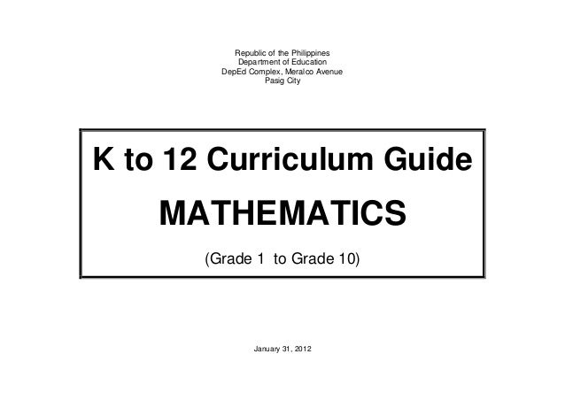 Republic of the Philippines Department of Education DepEd Complex, Meralco Avenue Pasig City K to 12 Curriculum Guide MATH...