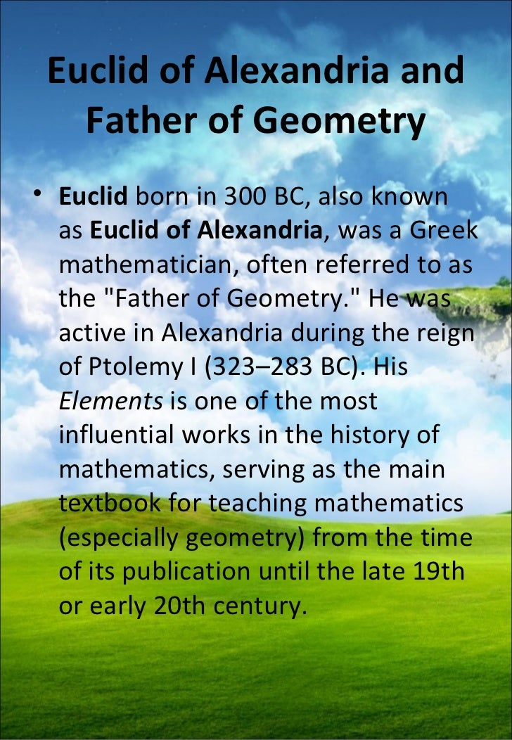 the most influential work of euclid the mathematician The famous greek scientist and mathematician euclid (300 bc) is best known as the author of the elements this is a mathematical textbook focusing mainly on geometry, proportion and number theory that has been influential in teaching mathematics for over two thousand years.