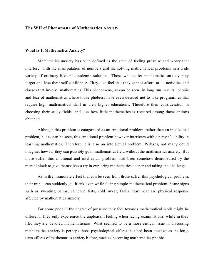 The WH of Phenomena of Mathematics AnxietyWhat Is It Mathematics Anxiety?       Mathematics anxiety has been defined as th...