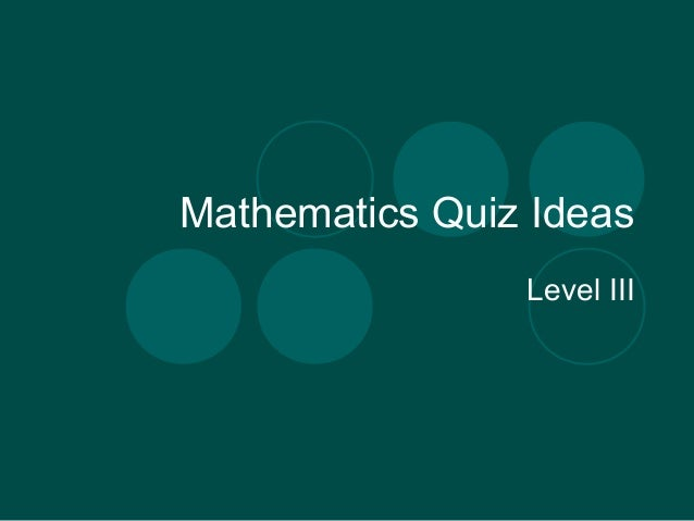 Mathematics Quiz Ideas  Level III