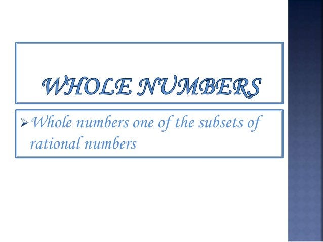 Whole numbers are rational numbers because they can be written as fraction with 1 as the denominator Examples Of whole n...