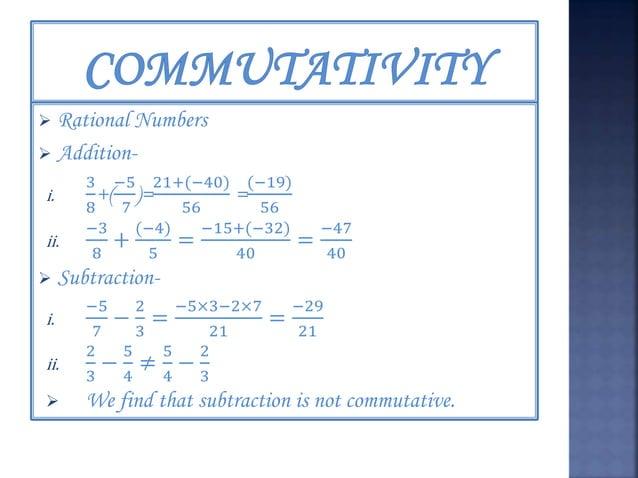  Multiplication- i. −7 3 × 6 5 = [ −42 15 ] = 6 5 × [ −7 3 ]  So, we find that multiplication is commutative.  Division...