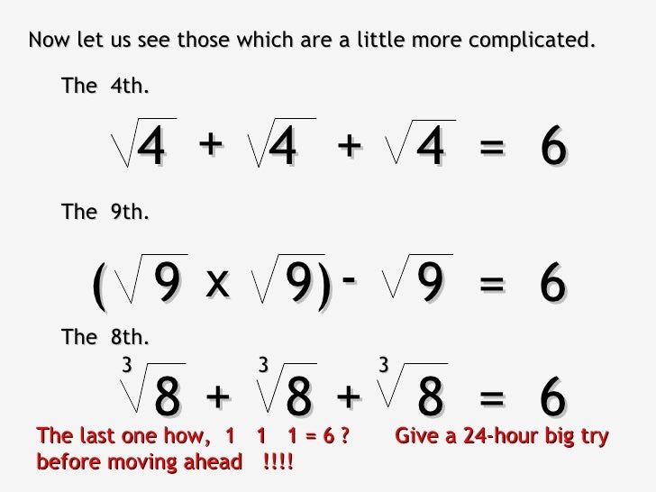 Now let us see those which are a little more complicated.   The 4th.          4 + 4 + 4 = 6   The 9th.      ( 9 x 9) - 9 =...