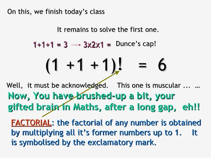 On this, we finish today's class                It remains to solve the first one.        1+1+1 = 3       3x2x1 = Dunce's ...