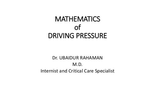 MATHEMATICS of DRIVING PRESSURE Dr. UBAIDUR RAHAMAN M.D. Internist and Critical Care Specialist