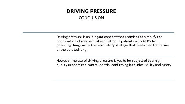 DRIVING PRESSURE CONCLUSION Driving pressure is an elegant concept that promises to simplify the optimization of mechanica...