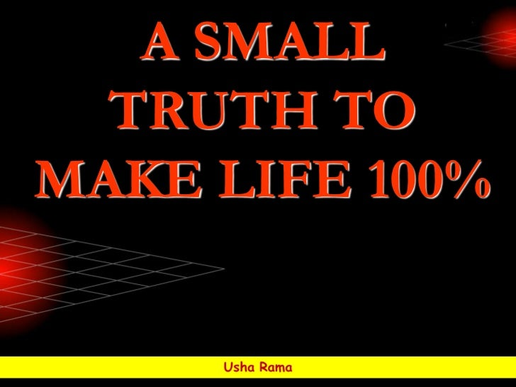 A SMALL  TRUTH TOMAKE LIFE 100%