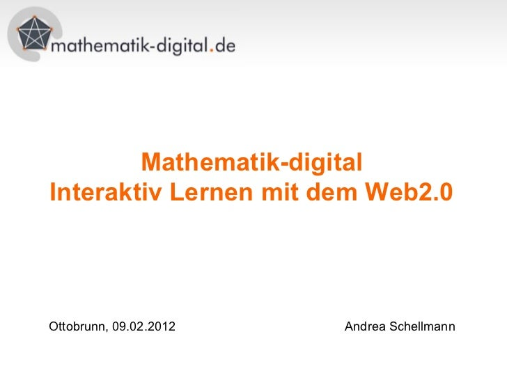 Mathematik-digitalInteraktiv Lernen mit dem Web2.0Ottobrunn, 09.02.2012   Andrea Schellmann