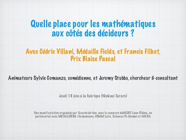 Quelle place pour les mathématiques aux côtés des décideurs ? Avec Cédric Villani, Médaille Fields, et Francis Filbet, Pri...