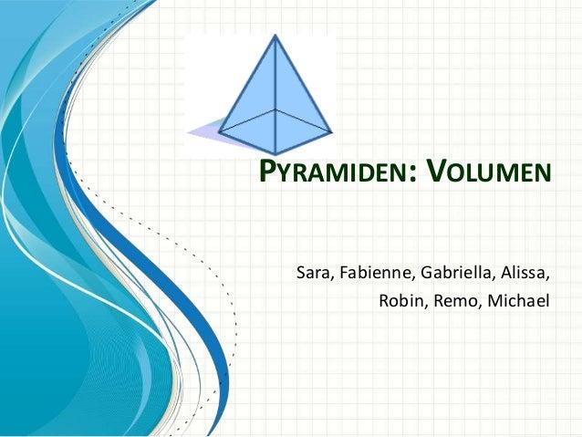 PYRAMIDEN: VOLUMEN Sara, Fabienne, Gabriella, Alissa, Robin, Remo, Michael