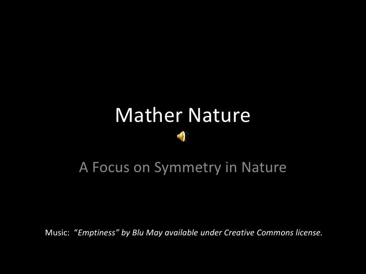 """Mather Nature A Focus on Symmetry in Nature Music:  """" Emptiness"""" by Blu May available under Creative Commons license."""