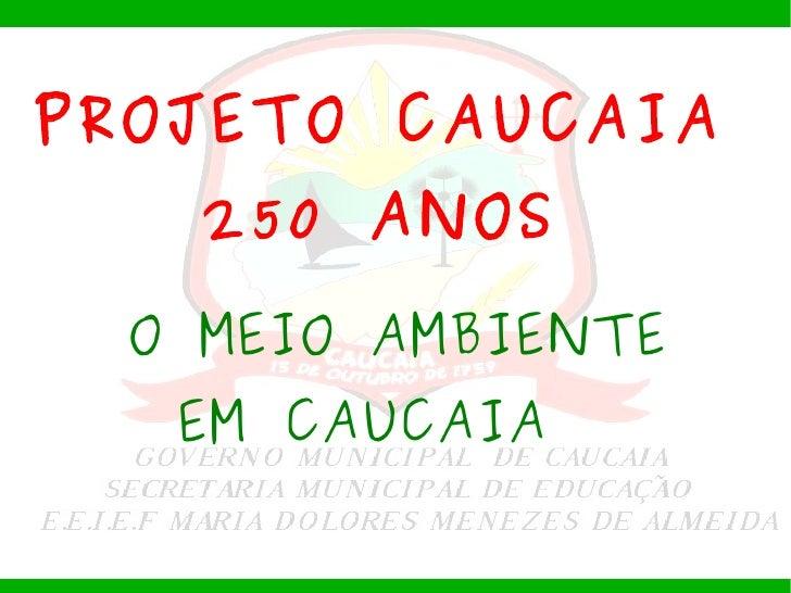 PROJETO CAUCAIA 250 ANOS O MEIO AMBIENTE  EM CAUCAIA
