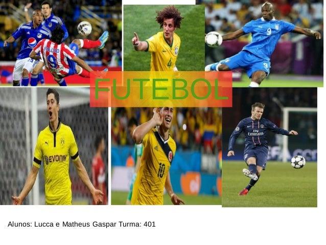 Futebol  FUTEBOL  Alunos: Lucca e Matheus Gaspar Turma: 401