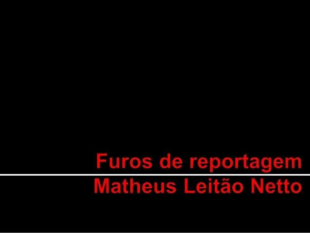 Furos de reportagem Matheus Leitão Netto