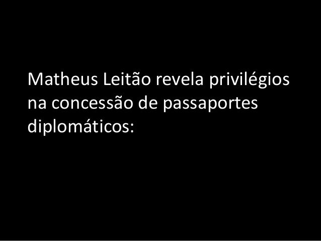 Matheus Leitão revela privilégios na concessão de passaportes diplomáticos: