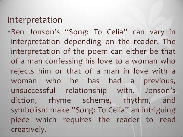 "Interpretation•Ben Jonson's ""Song: To Celia"" can vary in interpretation depending on the reader. The interpretation of the..."