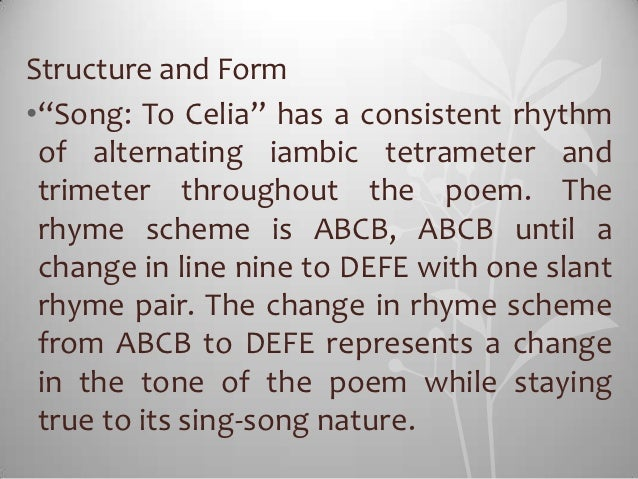 """Structure and Form•""""Song: To Celia"""" has a consistent rhythm of alternating iambic tetrameter and trimeter throughout the p..."""