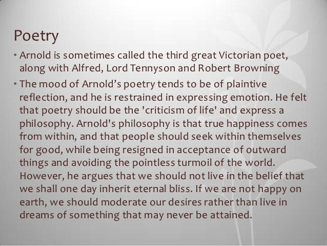 Poetry• Arnold is sometimes called the third great Victorian poet,  along with Alfred, Lord Tennyson and Robert Browning• ...