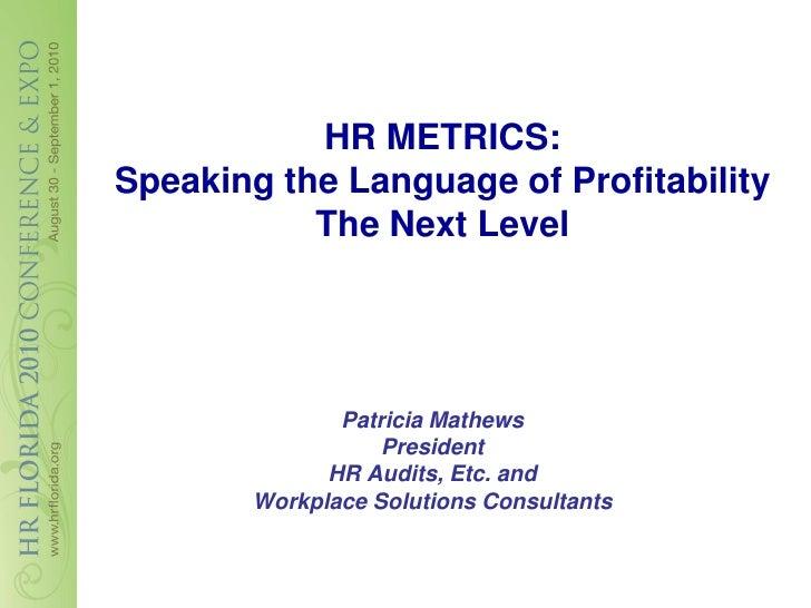 HR METRICS: Speaking the Language of Profitability            The Next Level                   Patricia Mathews           ...