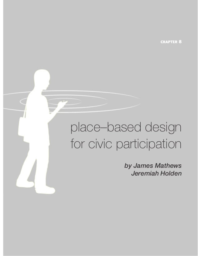 chapter 8  seann dikkers  place–based design for civic participation by James Mathews Jeremiah Holden