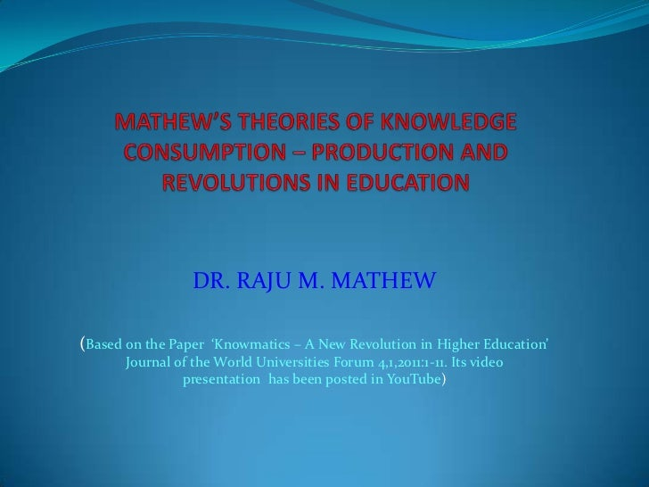 DR. RAJU M. MATHEW(Based on the Paper 'Knowmatics – A New Revolution in Higher Education'      Journal of the World Univer...