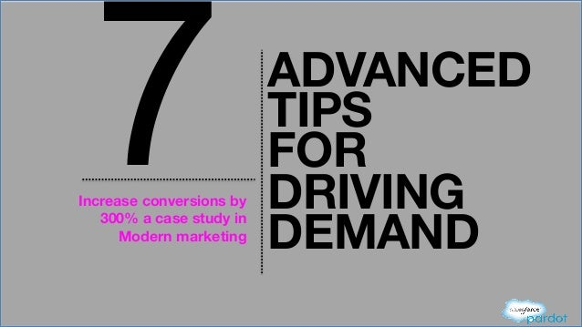 7  Increase conversions by  300% a case study in  Modern marketing  ADVANCED TIPS  FOR DRIVING  DEMAND