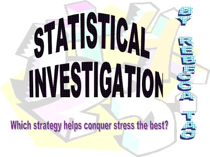 STATISTICAL INVESTIGATION BY REBECCA TAO Which strategy helps conquer stress the best?
