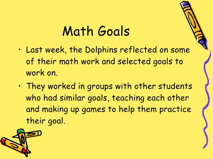 Math Goals <ul><li>Last week, the Dolphins reflected on some of their math work and selected goals to work on. </li></ul><...
