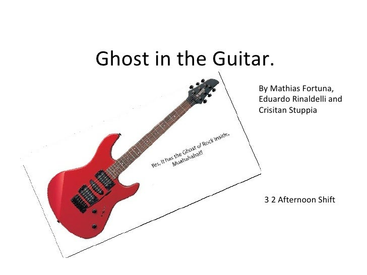 Ghost in the Guitar.                   By Mathias Fortuna,                   Eduardo Rinaldelli and                   Cris...