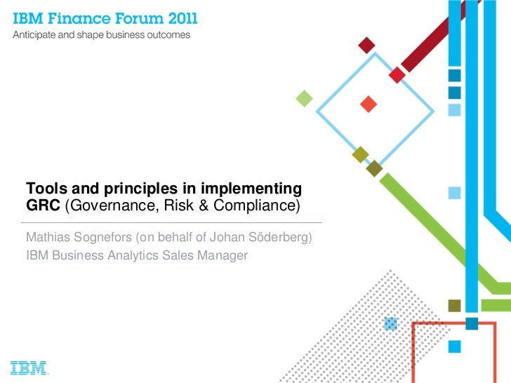 Tools and principles in implementingGRC (Governance, Risk & Compliance)Mathias Sognefors (on behalf of Johan Söderberg)IBM...