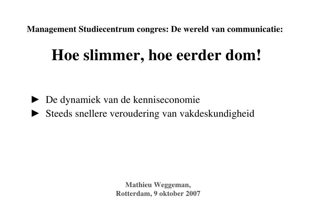 Management Studiecentrum congres: De wereld van communicatie:        Hoe slimmer, hoe eerder dom!  ► De dynamiek van de ke...