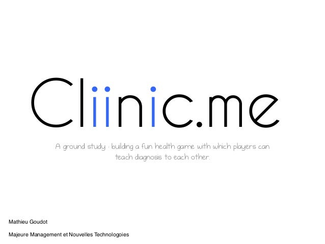 Cliinic.meA ground study : building a fun health game with which players can                                   teach diagn...