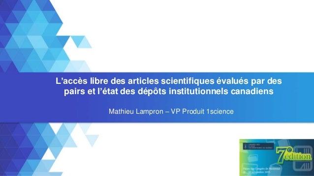 L'accès libre des articles scientifiques évalués par des pairs et l'état des dépôts institutionnels canadiens Mathieu Lamp...