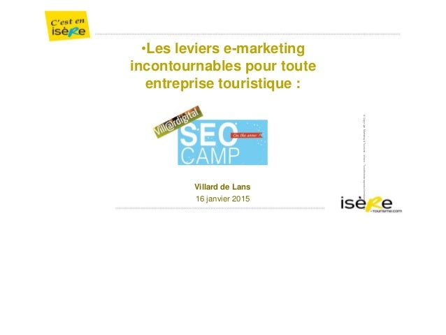 ©CopyrightMarketing&Tourisme-id-rezo-Tousdroitsdereproductionréservés2014 •Les leviers e-marketing incontournables pour to...