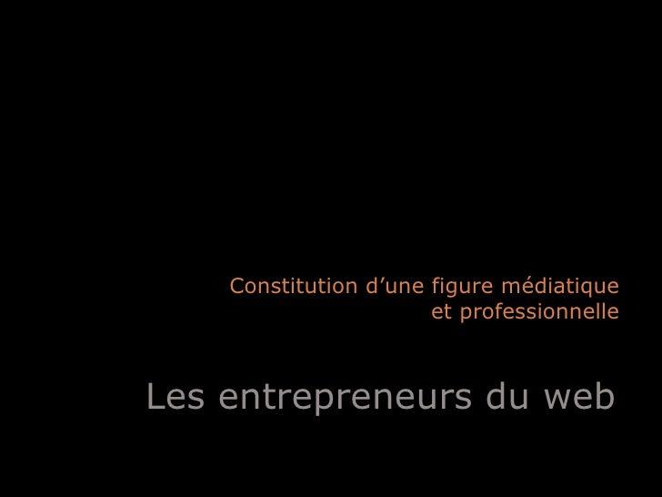 Les entrepreneurs du web Constitution d'une figure médiatique et professionnelle