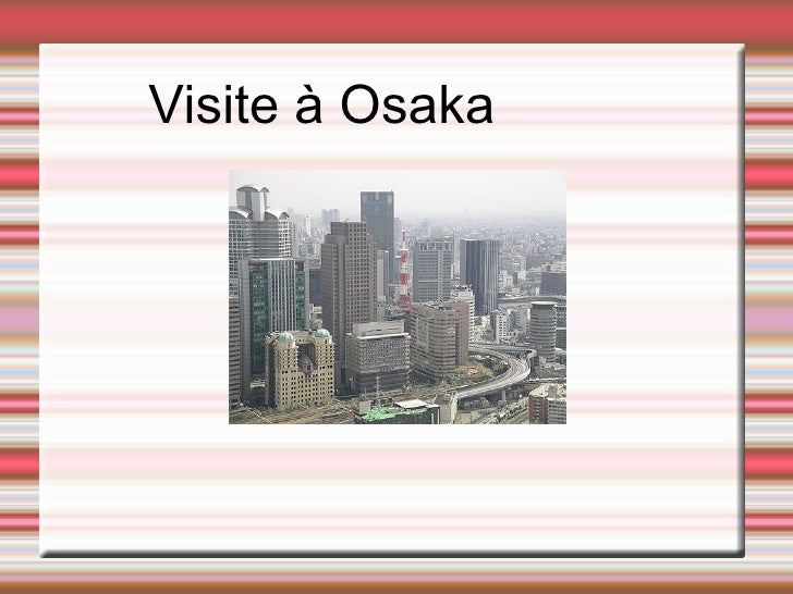 Visite à Osaka