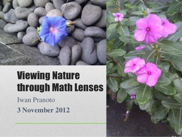 Viewing Nature through Math Lenses Iwan Pranoto 3 November 2012