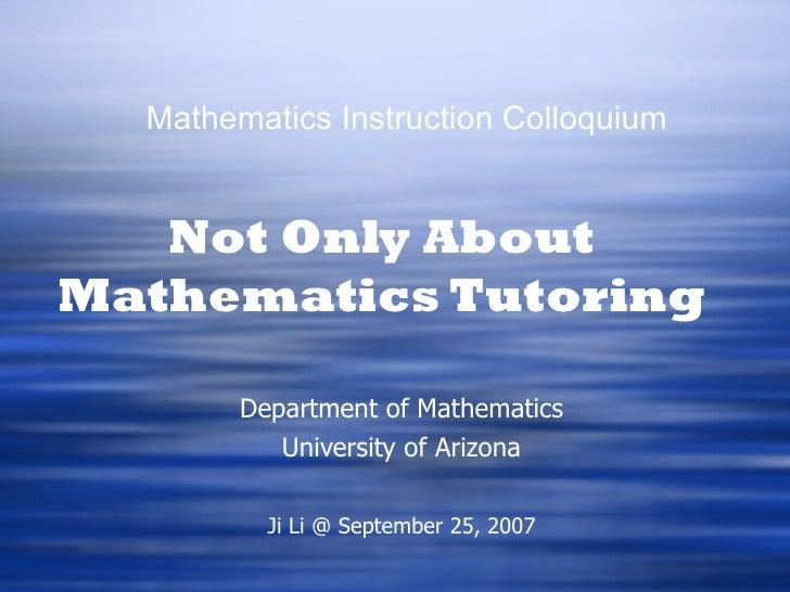 Mathematics Instruction Colloquium   Not Only AboutMathematics Tutoring        Department of Mathematics           Univers...