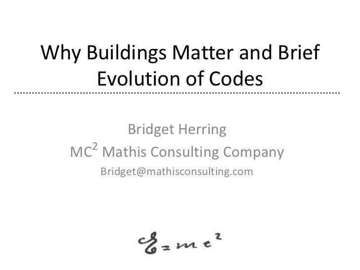 Why Buildings Matter and Brief     Evolution of Codes         Bridget Herring     2   MC Mathis Consulting Company       B...