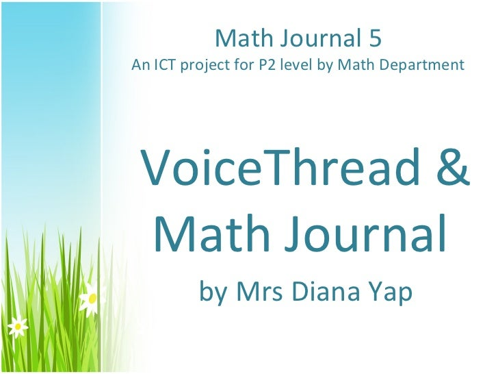 Math Journal 5An ICT project for P2 level by Math Department VoiceThread & Math Journal         by Mrs Diana Yap