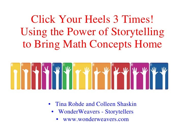Click Your Heels 3 Times! Using the Power of Storytelling to Bring Math Concepts Home           • Tina Rohde and Colleen S...