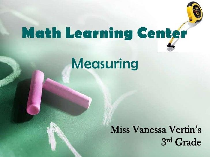 Math Learning Center<br />Measuring<br />Miss Vanessa Vertin's<br />3rd Grade<br />