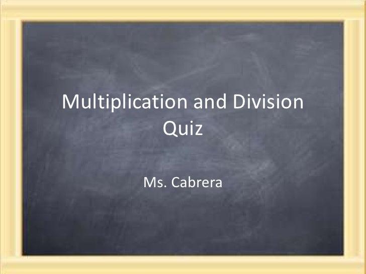 Multiplication and Division Quiz<br />Ms. Cabrera<br />