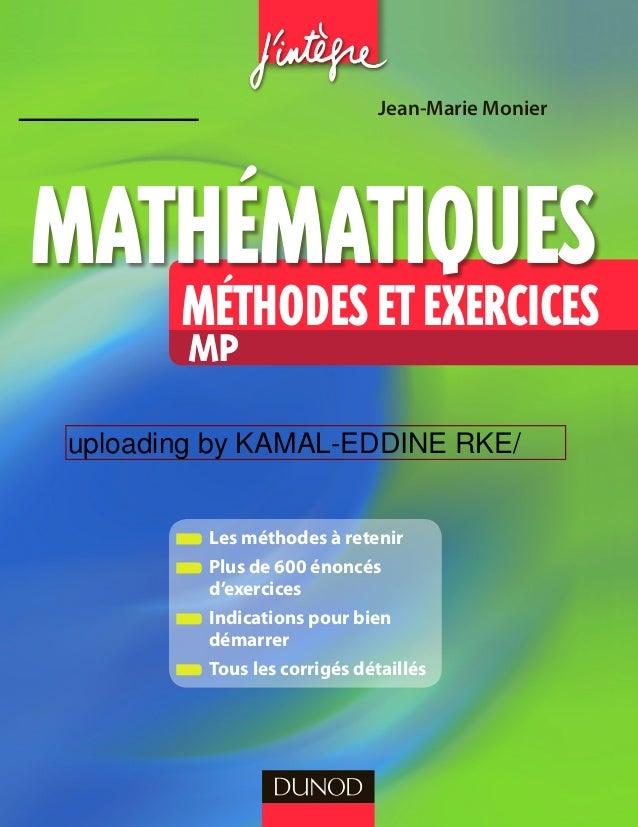 Méthodesetexercices mathémati uesm Jean-Marie Monier mp  Les méthodes à retenir  Plus de 600 énoncés d'exercices  Indic...