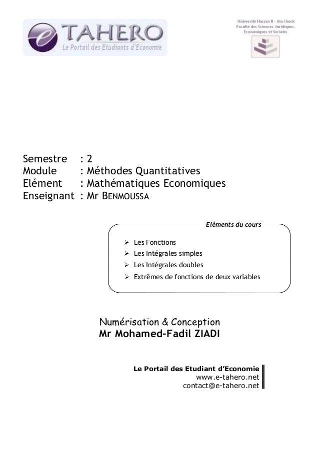 Semestre Module Elément Enseignant  :2 : Méthodes Quantitatives : Mathématiques Economiques : Mr BENMOUSSA Eléments du cou...