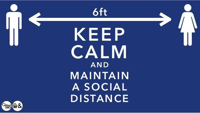 KEEP CALM AND MAINTAIN A SOCIAL DISTANCE 6ft