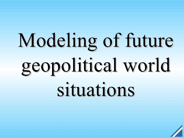 Modeling of future geopolitical world     situations